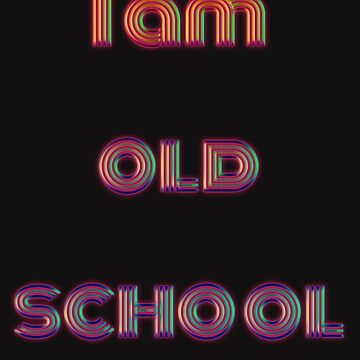 70s 80s 90s I AM OLD SCHOOL Retro Neon Party by yoddel