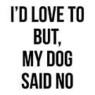 My Dog Said No by DJBALOGH