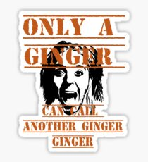 Only a ginger Sticker
