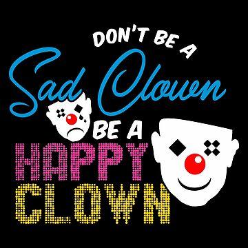 Dont be a sad clown. Be a happy clown by KaylinArt