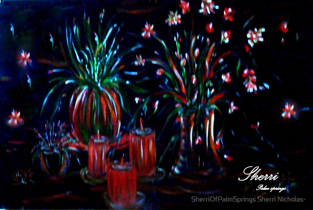 ROMANCE!! CANDLE LIGHT AND FLOWERS by Sherri Palm Springs  Nicholas