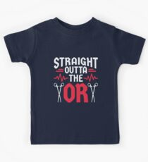 Surgeon Surgical Nurse Straight Outta The OR Kids Tee