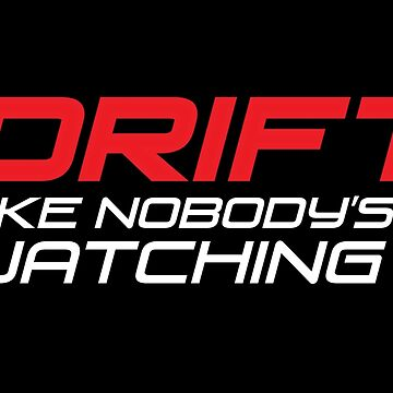 Drift Like Nobody's Watching by ApexFibers