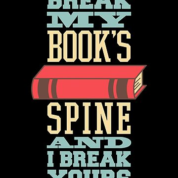 Break My Book's Spine and I Break Yours by VomHaus