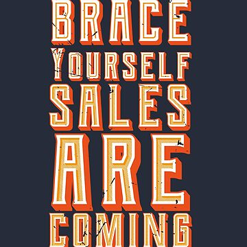 Brace Yourself Sales Are Coming (v1) by BlueRockDesigns