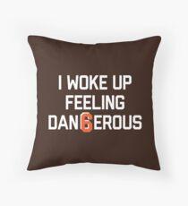 I woke up feeling Dan6erous 3 Throw Pillow