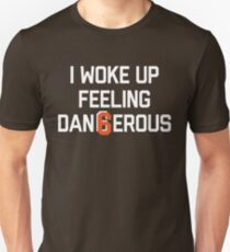 I woke up feeling Dan6erous 3 Unisex T-Shirt