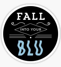 Fall Into Your Blu Sticker