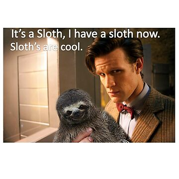 """It's a SLOTH I have a SLOTH now, SLOTH'S are COOL."" by GKJARTS"