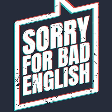 Sorry For Bad English (v4) by BlueRockDesigns