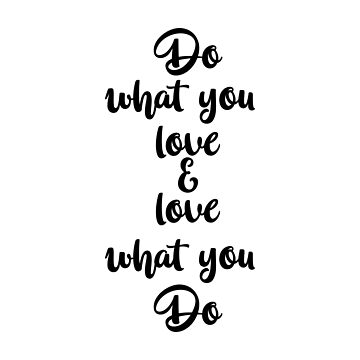 Inspirational Quote - Do what you love & love what you do by IN3PIRED