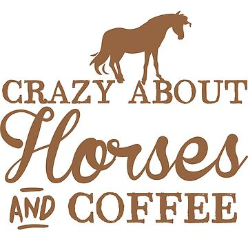 Crazy about horses and coffee by jazzydevil