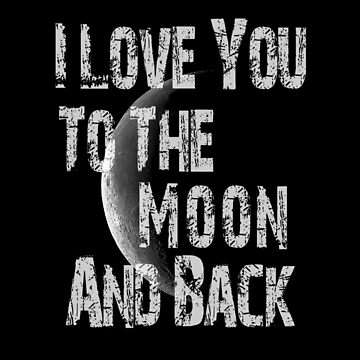I Love You To The Moon And Back by overstyle