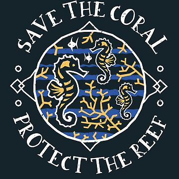 Save The Coral Protect The Reef by Bangtees