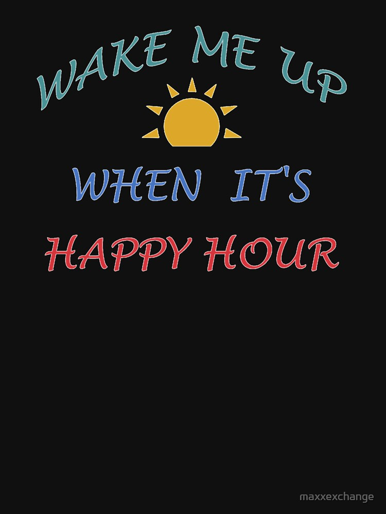 Happy Hour Wake Me Up, Funny Gift. by maxxexchange