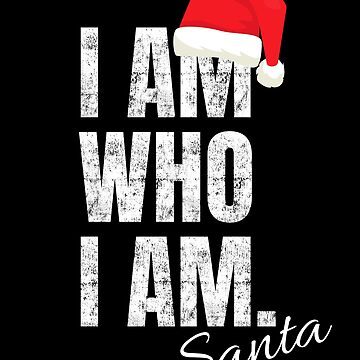 Funny Santa Claus I AM WHO I AM signed by Santa by peter2art