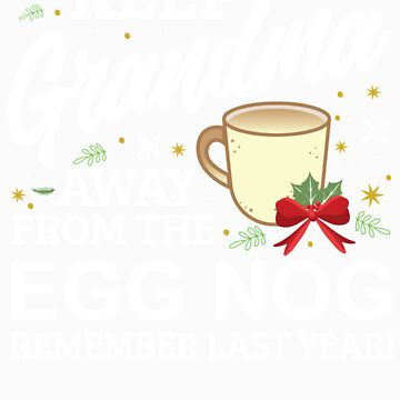Keep Grandma Away From The Egg Nog Remember Last Year by orangepieces
