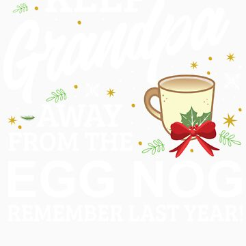Keep Grandpa Away From The Egg Nog Remember Last Year by orangepieces