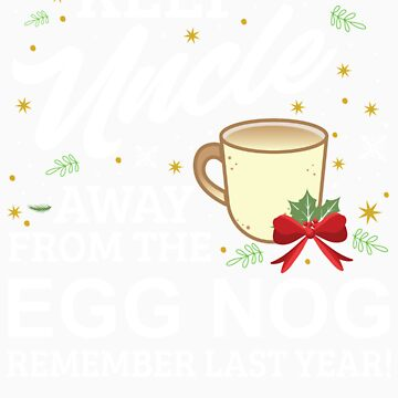 Keep Uncle Away From The Egg Nog Remember Last Year by orangepieces