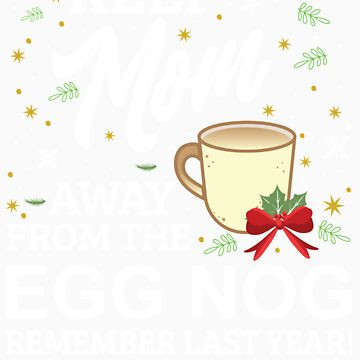 Keep Mom Away From The Egg Nog Remember Last Year by orangepieces