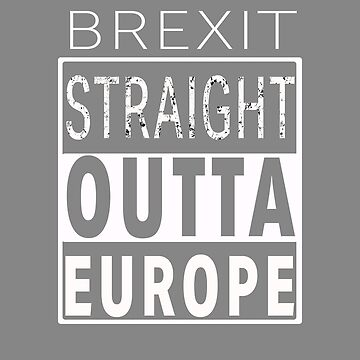 Funny Brexit Straight Outta Europe Design by LGamble12345