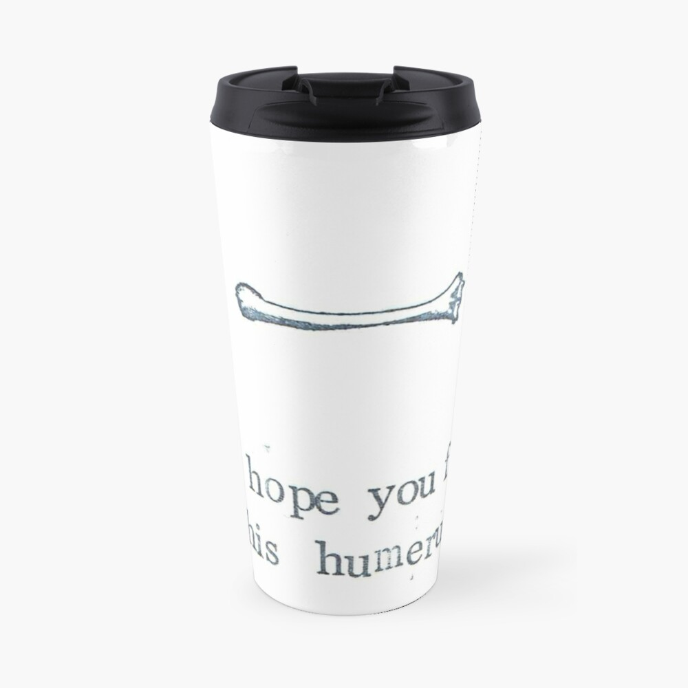 I Hope You Find This Humerus Travel Mug