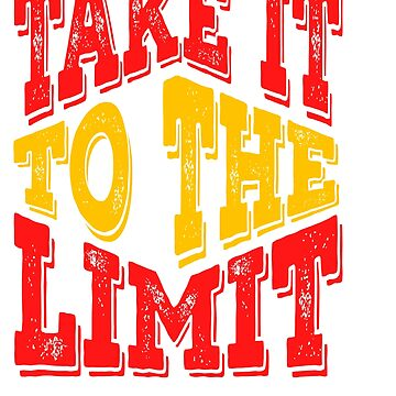 """Colorful and creative tee design made exactly for you! """"Take It To The Limit"""" tee for you! by Customdesign200"""