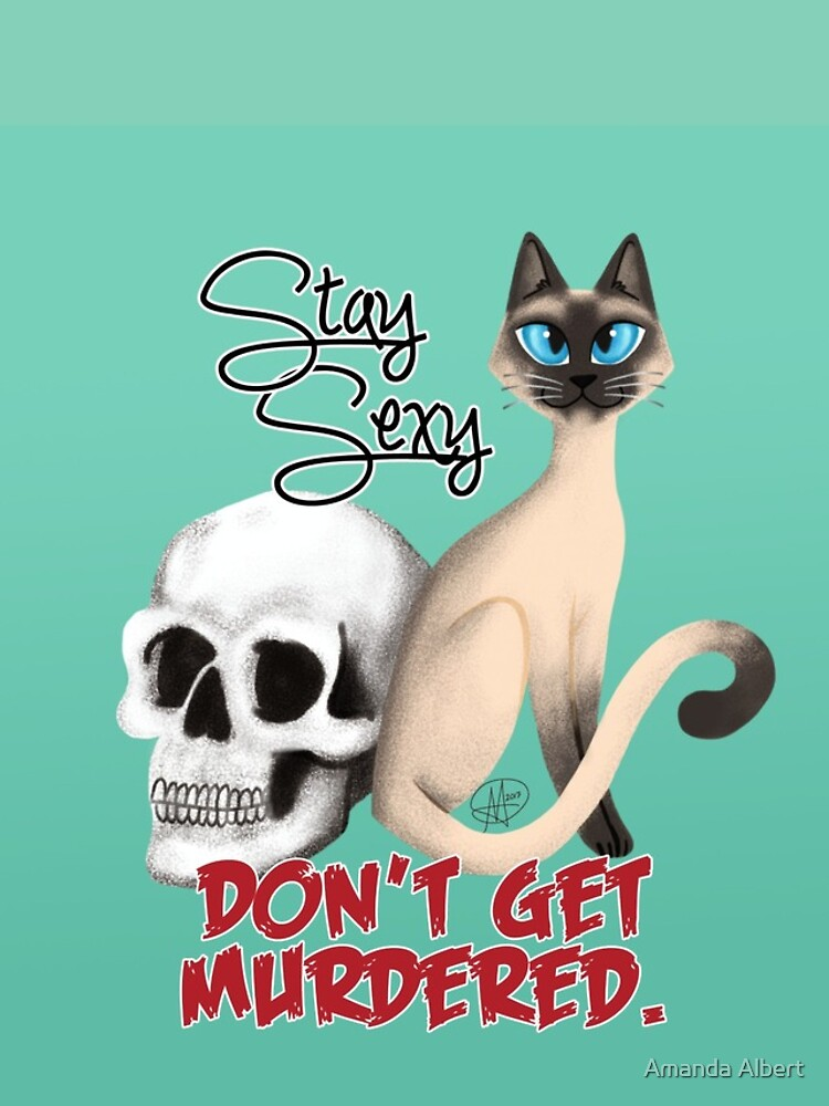 Stay Sexy. Don't get murdered. by BeAwsmMakeStuff