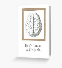 Don't Listen To This Jerk Anatomy Brain Greeting Card