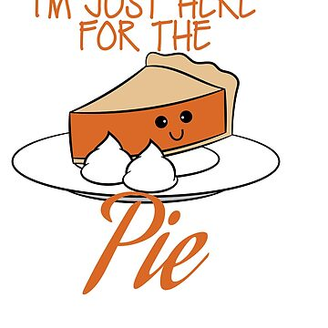 """Stay cute and fluffy with this lovable tee design with text """"I'm Here for the Pie"""". by Customdesign200"""