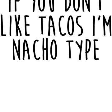 If You Don't Like Tacos I'm Nacho Type by kamrankhan