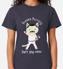 Don't Stop Meow!  Cute Freddie Cat - THE ORIGINAL - HIGH QUALITY PRINT Classic T-Shirt