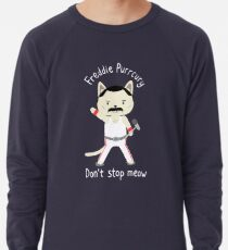 Don't Stop Meow!  Cute Freddie Cat - THE ORIGINAL - HIGH QUALITY PRINT Lightweight Sweatshirt