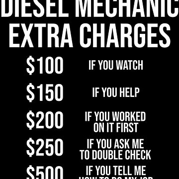 Funny Diesel Mechanic T-shirt Extra Charges by zcecmza
