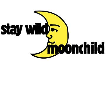 Stay Wild Moon Child by Boogiemonst