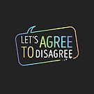 Let's Agree To Disagree by zoljo