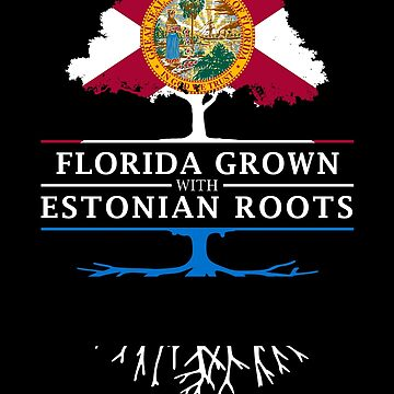 Florida Grown with Estonian Roots Design by ockshirts