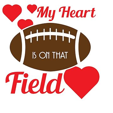"""Fan of football? Tell the world! Wear this tee anytime you want!""""My Heart Is On That Football Field"""" by Customdesign200"""