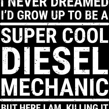 I Never Dreamed Super Cool Diesel Mechanic T-shirt by zcecmza
