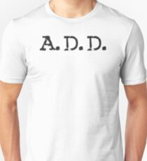 Add A.D.D Add Attention Deficit Disorder Funny T Shirt T-Shirt