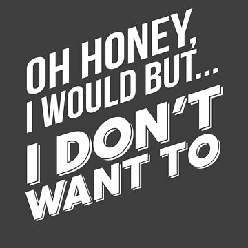 Karen Walker: I Would but I Dont Want To - WHT by catalystdesign