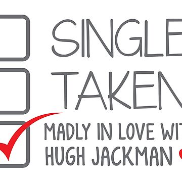 SINGLE TAKEN (Madly in love with Hugh Jackman) by jazzydevil