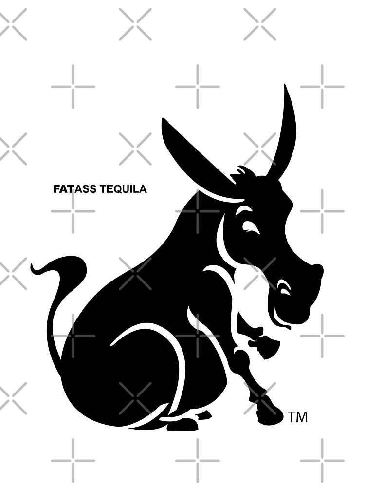 FAT ASS TEQUILA  by donfulano