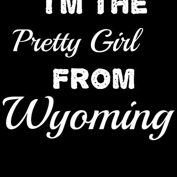 I'm the pretty girl fromWyoming by KaylinArt
