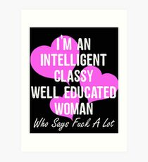 Naughty I'm An Intelligent Classy Well Educated Woman Who Says Fuck A Lot Art Print