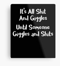 Naughty It's All Shit and Giggles Until Someone Giggles and Shits Metal Print