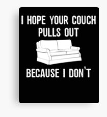 Naughty I Hope Your Couch Pulls Out Because I Don't Inappropriate TShirt Party Canvas Print