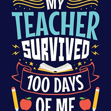 100 Days Of School Student My Teacher Survived 100 Days Of Me by jaygo
