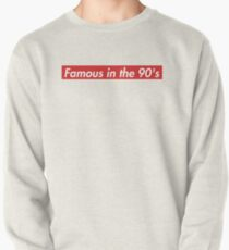 Famous in the 90's Pullover Sweatshirt