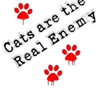 CATS ARE THE REAL ENEMY- i hate cats - cat allergy design    by Iskybibblle